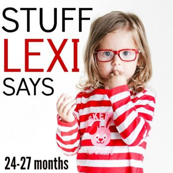 Stuff Lexi Says: 24-27 Months