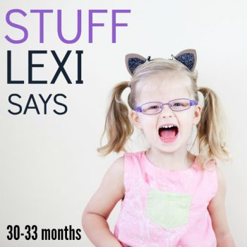 Stuff Lexi Says: 30-33 Months Edition