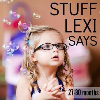 Stuff Lexi Says: 27-30 Months Edition