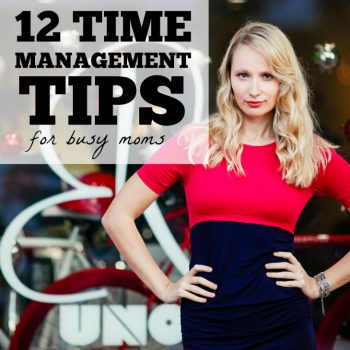 My 12 Best Time Management Tips For Busy Moms